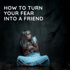 Turning fear in to your friend